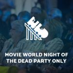 Movie World Night of the Dead Party Only